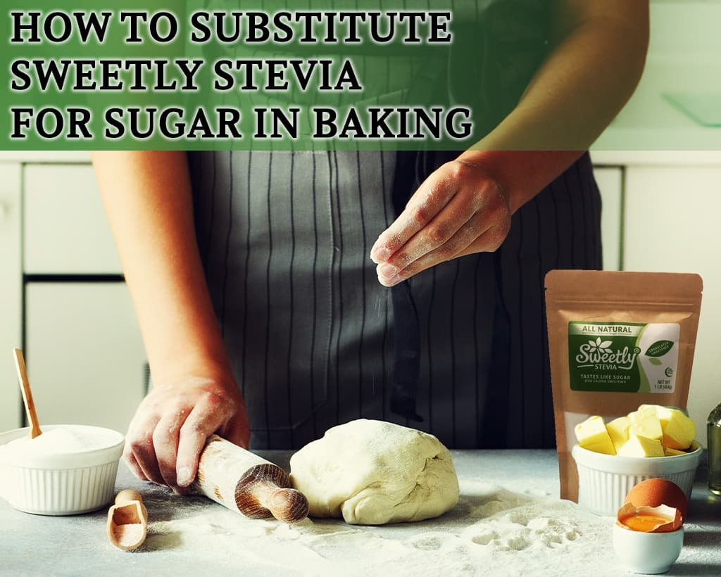 How To Substitute Sweetly Stevia For Sugar In Baking
