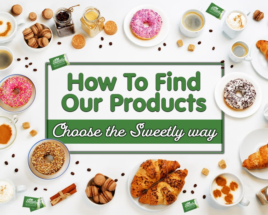 How To Find Our Products: Choose The Sweetly Way