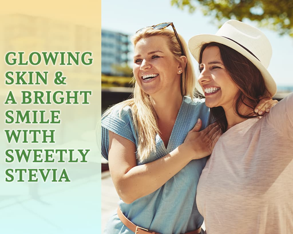 Glowing Skin And A Bright Smile With Sweetly Stevia