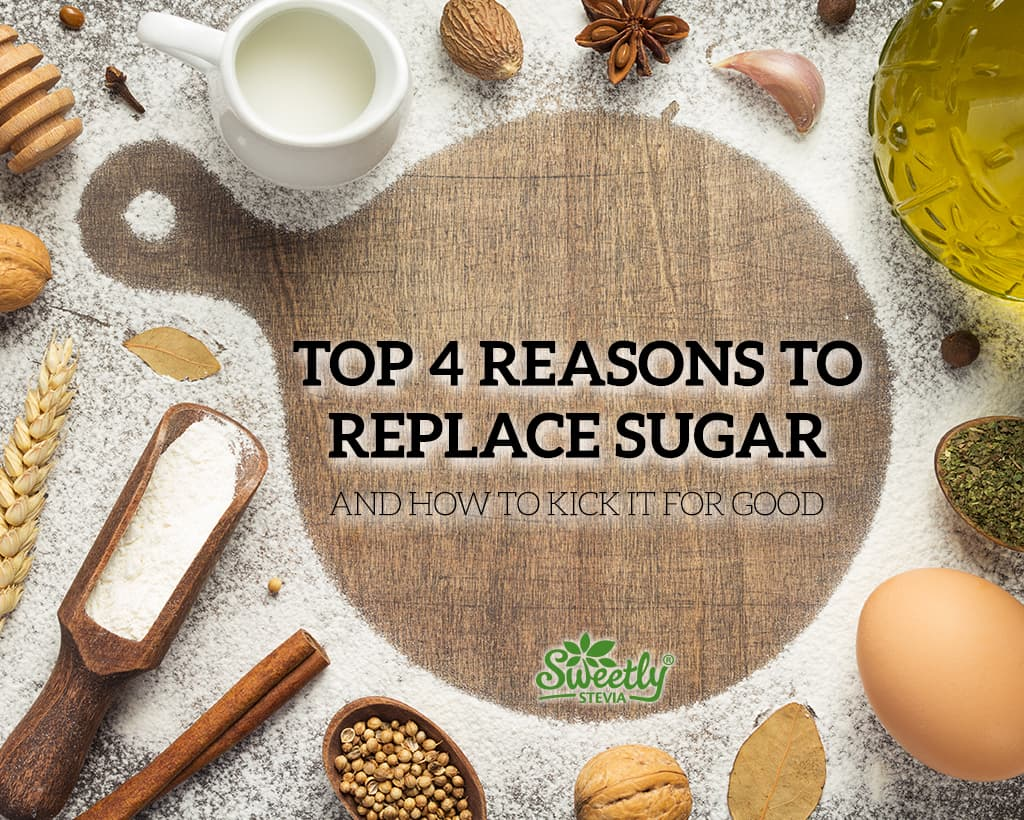 Top 4 Reasons to Replace Sugar and How to Kick it for Good
